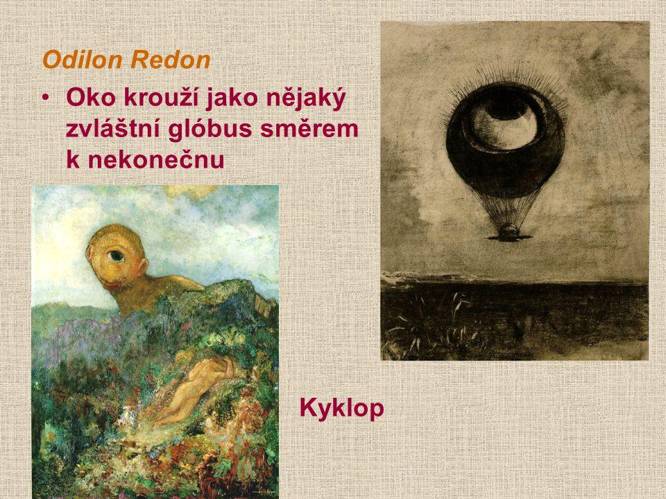 Odilon Redon Oko krouží jako nějaký zvláštní glóbus směrem k nekonečnu.