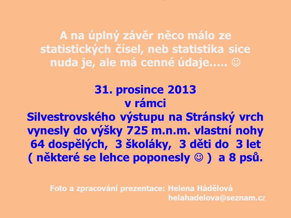 A na úplný závěr něco málo ze statistických čísel, neb statistika sice nuda je, ale má cenné údaje….. 