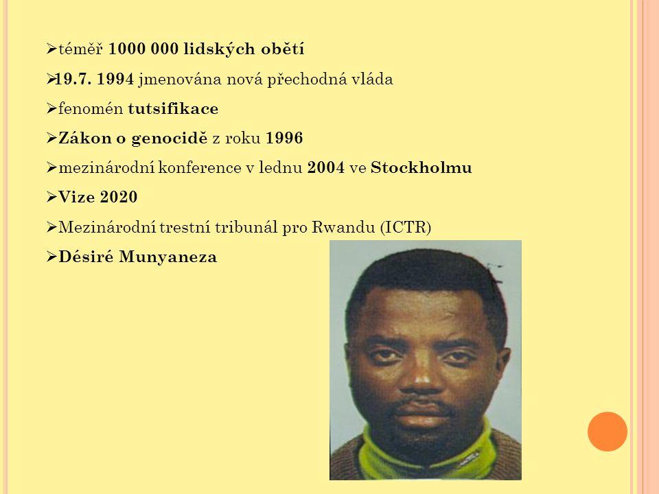 téměř 1000 000 lidských obětí 19.7. 1994 jmenována nová přechodná vláda. fenomén tutsifikace. Zákon o genocidě z roku 1996.