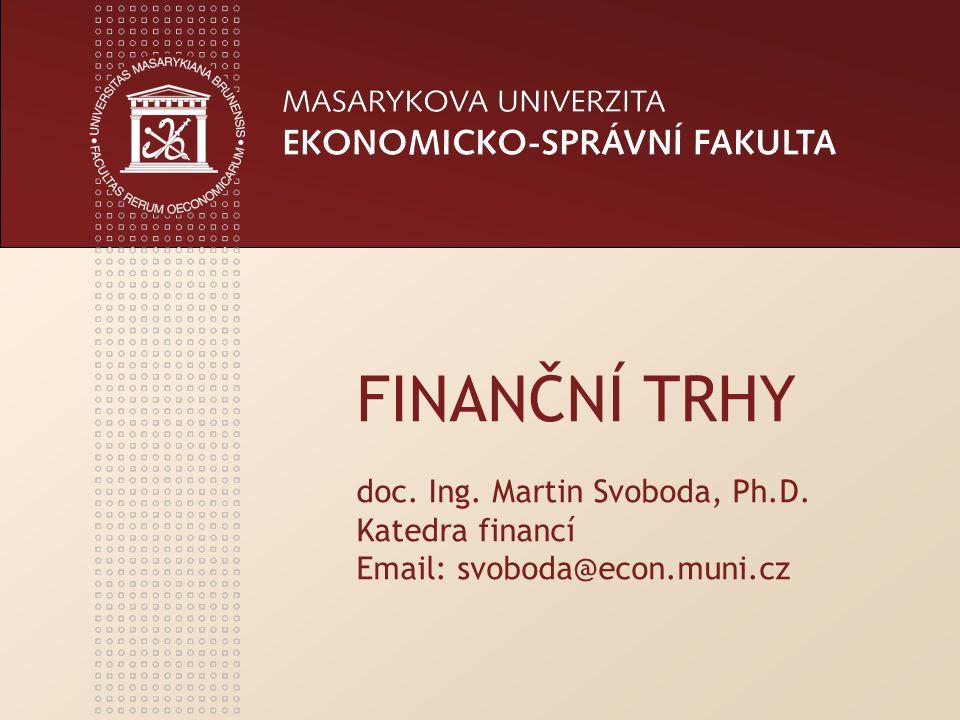 FINANČNÍ TRHY doc. Ing. Martin Svoboda, Ph. D