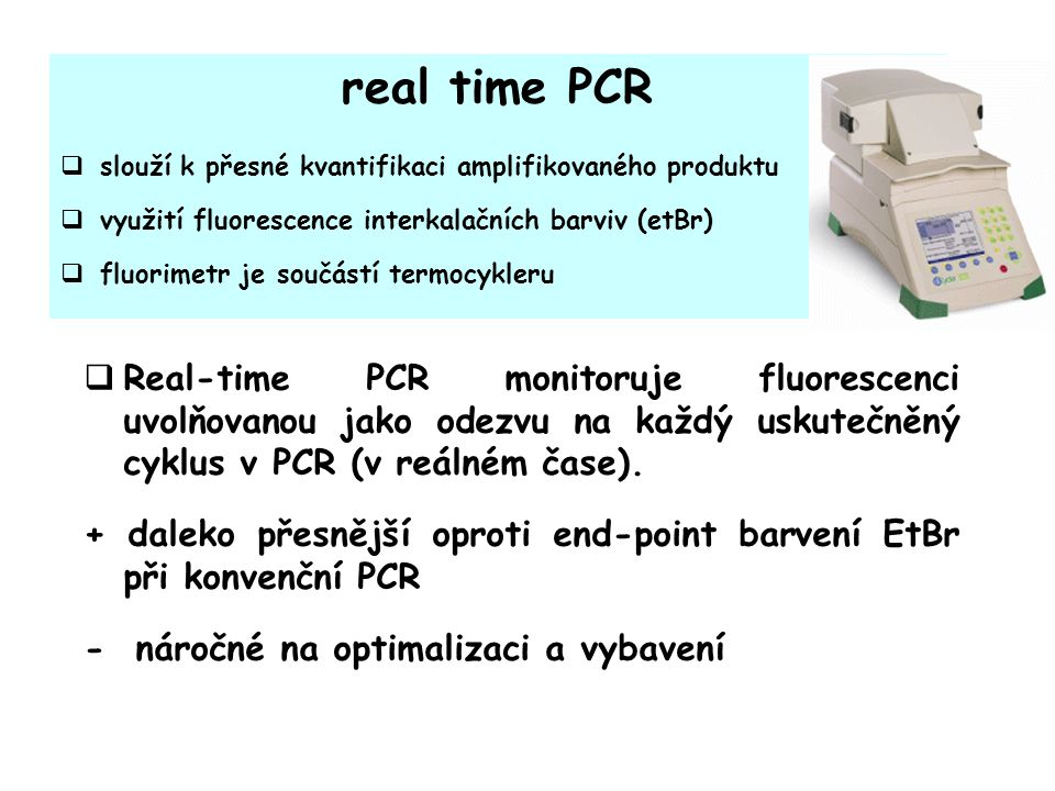 real time PCR slouží k přesné kvantifikaci amplifikovaného produktu. využití fluorescence interkalačních barviv (etBr)