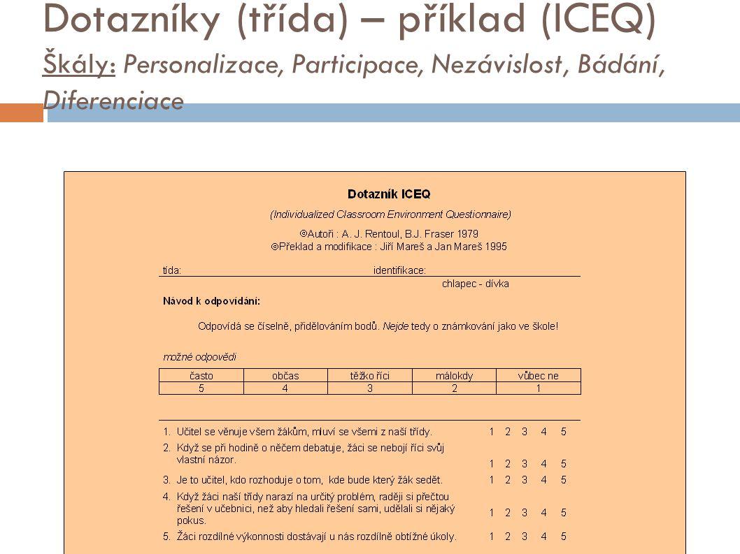 Dotazníky (třída) – příklad (ICEQ) Škály: Personalizace, Participace, Nezávislost, Bádání, Diferenciace