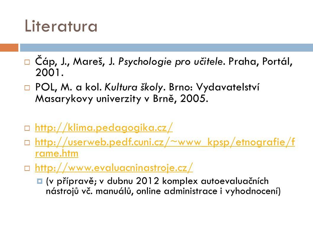 Literatura Čáp, J., Mareš, J. Psychologie pro učitele. Praha, Portál, 2001.