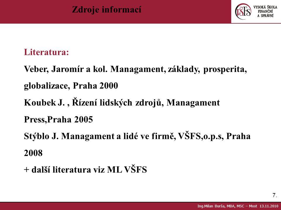 Koubek J. , Řízení lidských zdrojů, Managament Press,Praha 2005