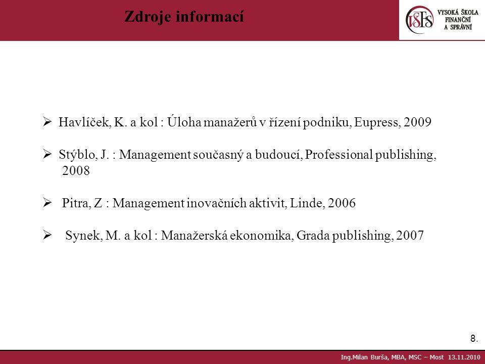 Zdroje informací Havlíček, K. a kol : Úloha manažerů v řízení podniku, Eupress, 2009.