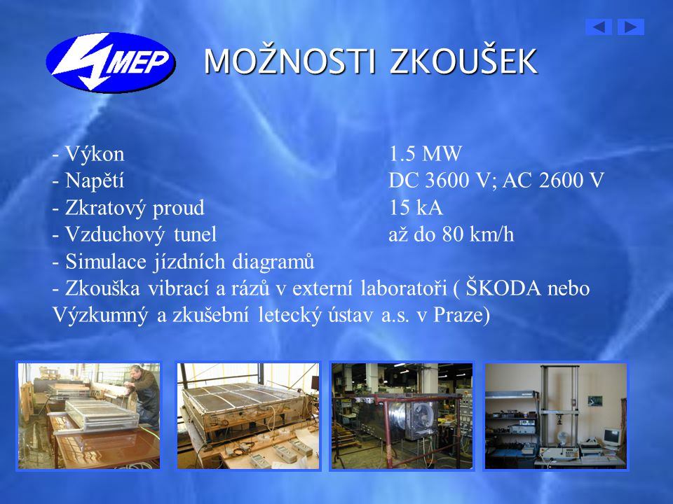 MOŽNOSTI ZKOUŠEK Výkon 1.5 MW Napětí DC 3600 V; AC 2600 V
