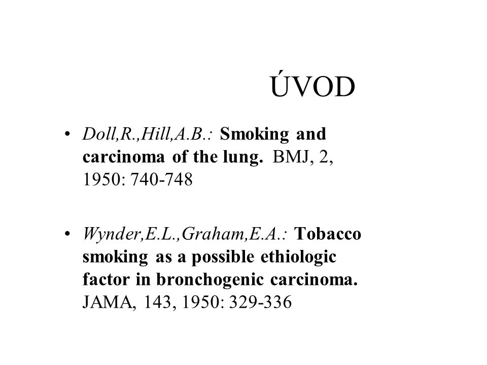 ÚVOD Doll,R.,Hill,A.B.: Smoking and carcinoma of the lung. BMJ, 2, 1950: 740-748.