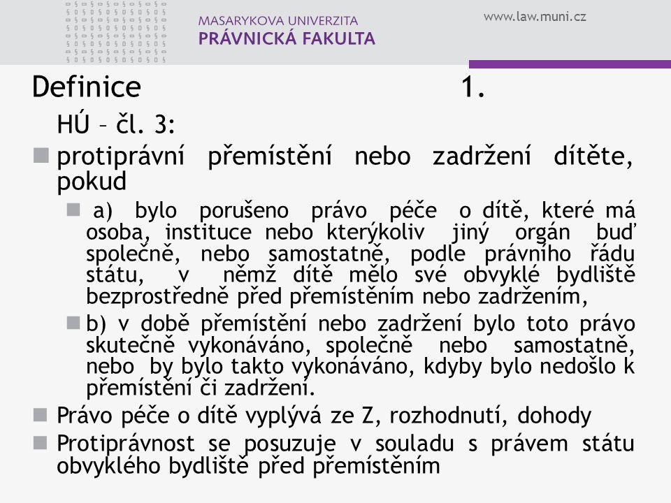 Definice 1. HÚ – čl. 3: protiprávní přemístění nebo zadržení dítěte, pokud.