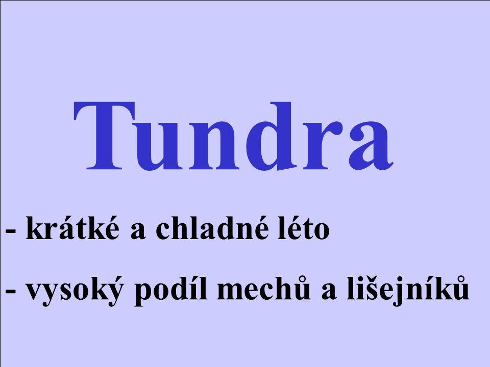 Tundra - krátké a chladné léto - vysoký podíl mechů a lišejníků