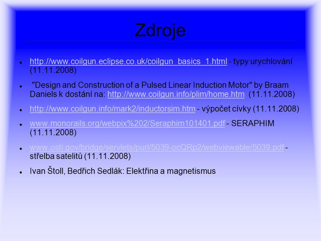 Zdroje http://www.coilgun.eclipse.co.uk/coilgun_basics_1.html - typy urychlování (11.11.2008)