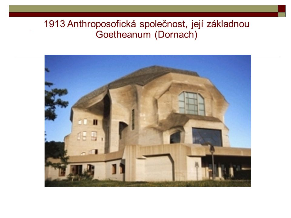 1913 Anthroposofická společnost, její základnou Goetheanum (Dornach)