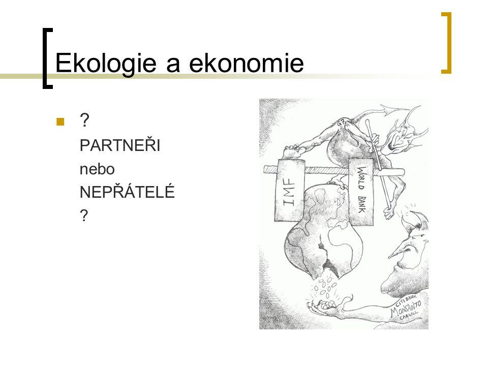 Ekologie a ekonomie PARTNEŘI nebo NEPŘÁTELÉ