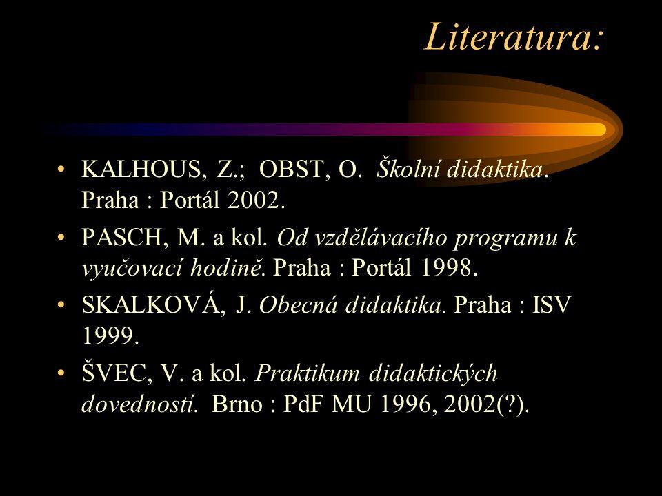 Literatura: KALHOUS, Z.; OBST, O. Školní didaktika. Praha : Portál 2002.