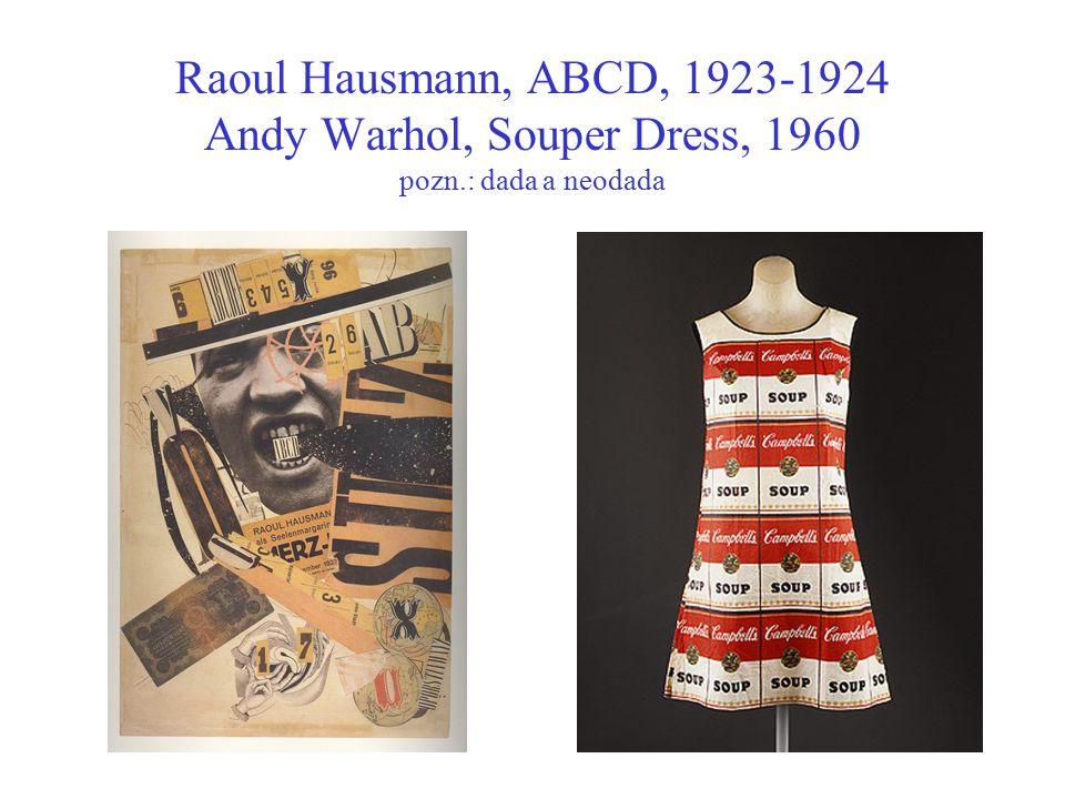 Raoul Hausmann, ABCD, 1923-1924 Andy Warhol, Souper Dress, 1960 pozn
