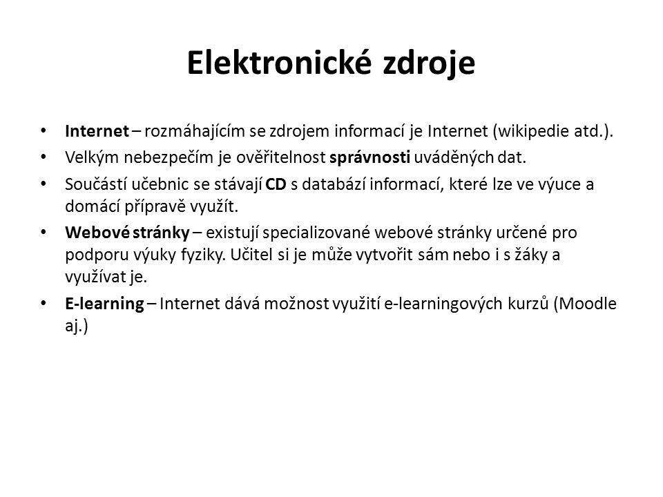 Elektronické zdroje Internet – rozmáhajícím se zdrojem informací je Internet (wikipedie atd.).
