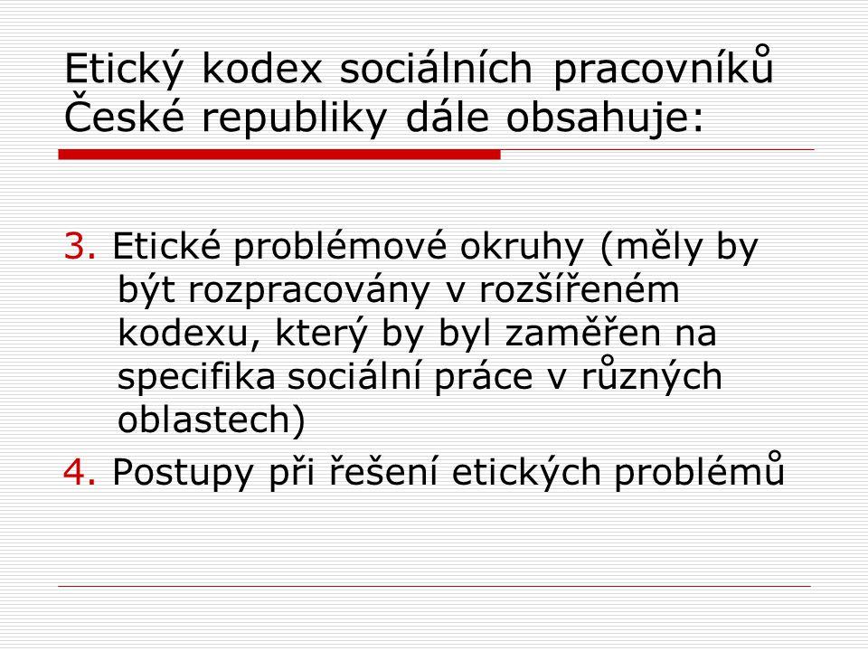 Etický kodex sociálních pracovníků České republiky dále obsahuje: