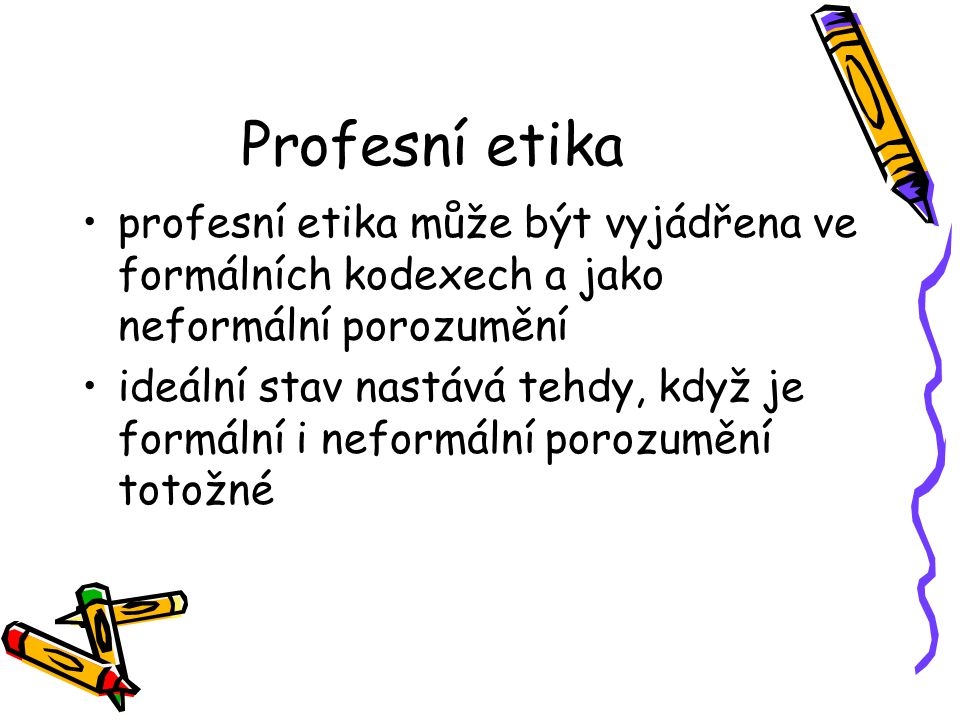 Profesní etika profesní etika může být vyjádřena ve formálních kodexech a jako neformální porozumění.