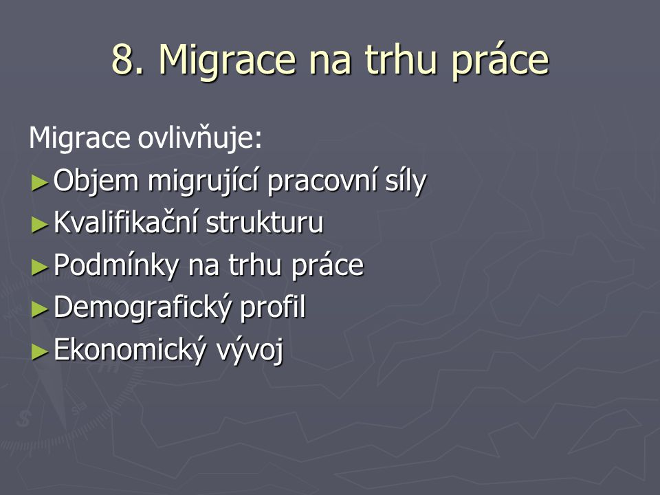 8. Migrace na trhu práce Migrace ovlivňuje: