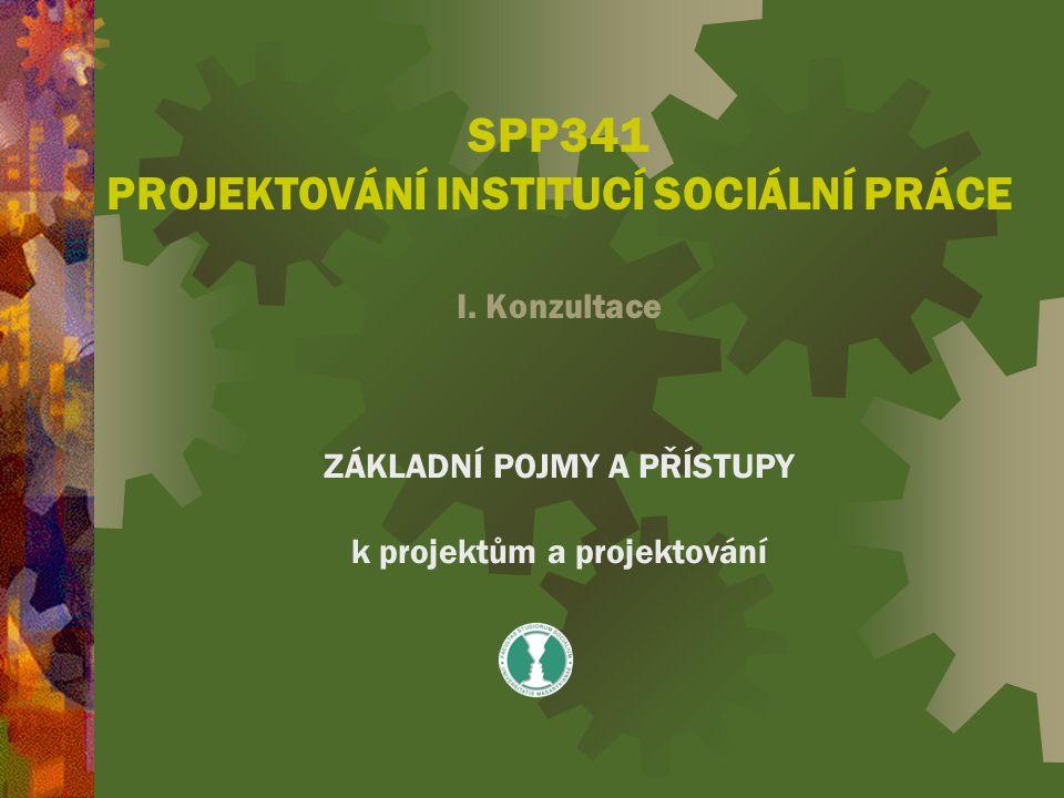 SPP341 PROJEKTOVÁNÍ INSTITUCÍ SOCIÁLNÍ PRÁCE I. Konzultace