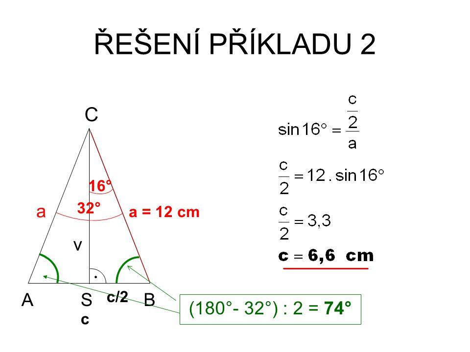 ŘEŠENÍ PŘÍKLADU 2 C a v (180°- 32°) : 2 = 74° A S B 16° 32° a = 12 cm
