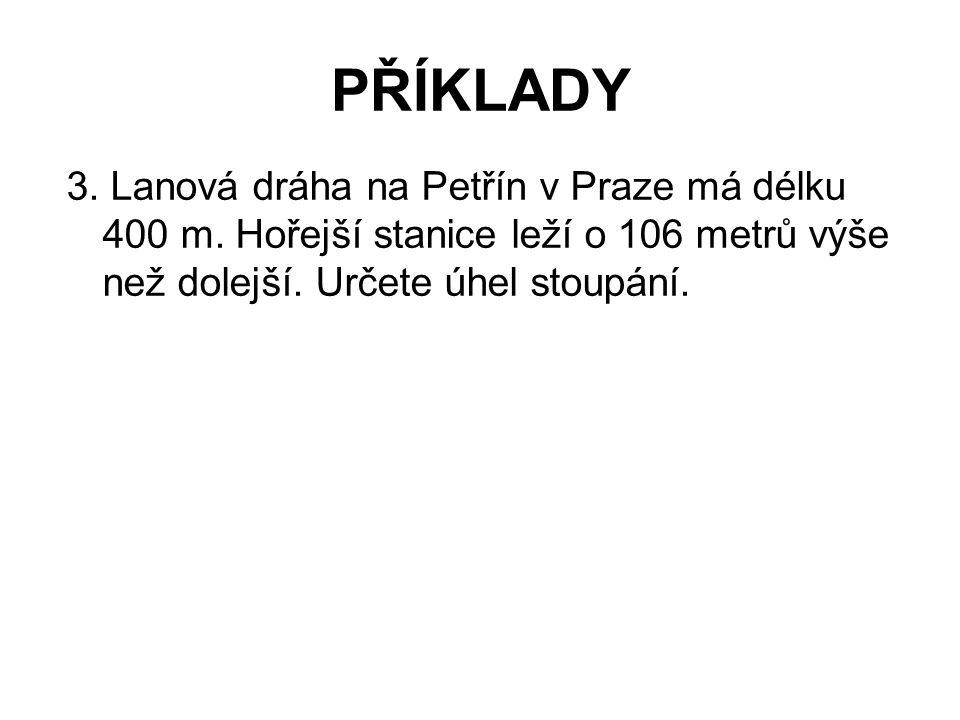 PŘÍKLADY 3. Lanová dráha na Petřín v Praze má délku 400 m.