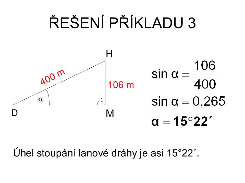 ŘEŠENÍ PŘÍKLADU 3 H M Úhel stoupání lanové dráhy je asi 15°22´. 400 m