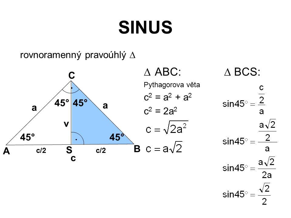 SINUS ABC:  BCS: rovnoramenný pravoúhlý  C c2 = a2 + a2 c2 = 2a2 a v