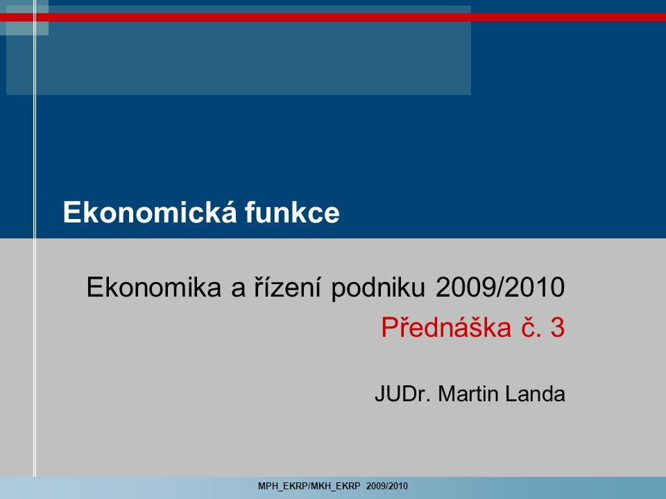 Ekonomika a řízení podniku 2009/2010 Přednáška č. 3 JUDr. Martin Landa
