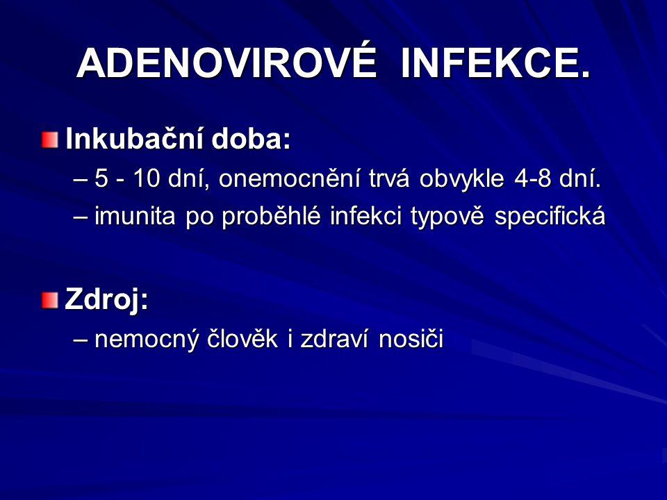 ADENOVIROVÉ INFEKCE. Inkubační doba: Zdroj: