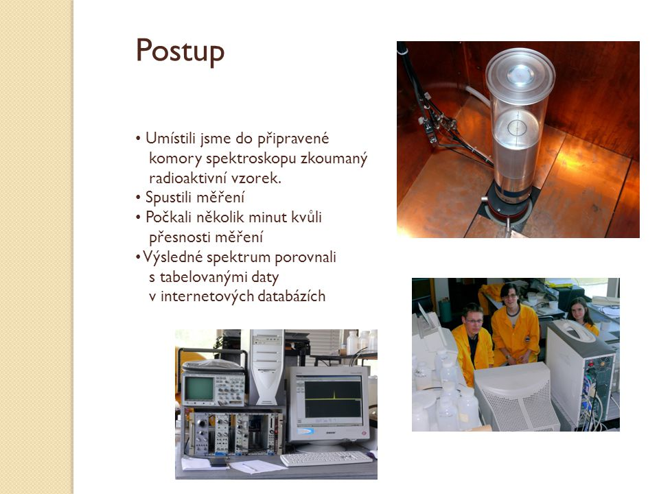 Postup Umístili jsme do připravené komory spektroskopu zkoumaný