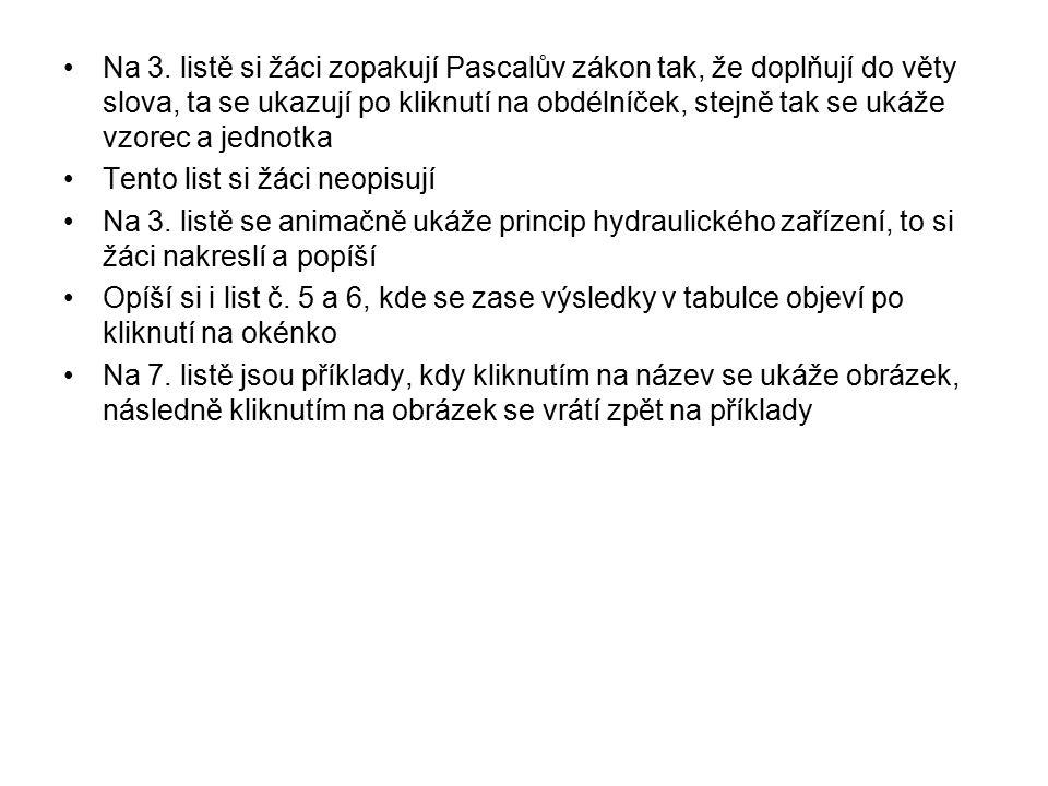 Na 3. listě si žáci zopakují Pascalův zákon tak, že doplňují do věty slova, ta se ukazují po kliknutí na obdélníček, stejně tak se ukáže vzorec a jednotka