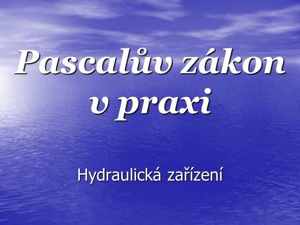 Pascalův zákon v praxi Hydraulická zařízení