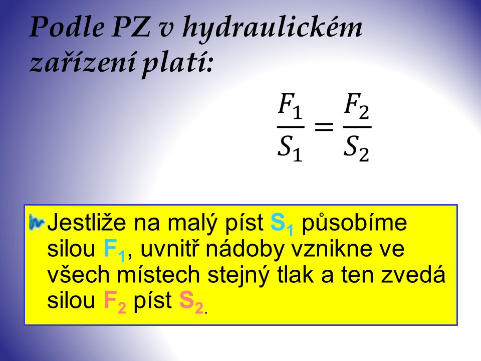 Podle PZ v hydraulickém zařízení platí: