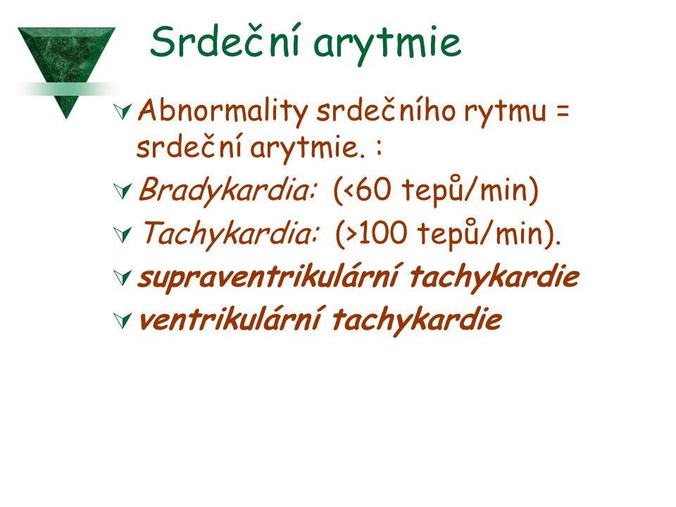 Srdeční arytmie Abnormality srdečního rytmu = srdeční arytmie. :