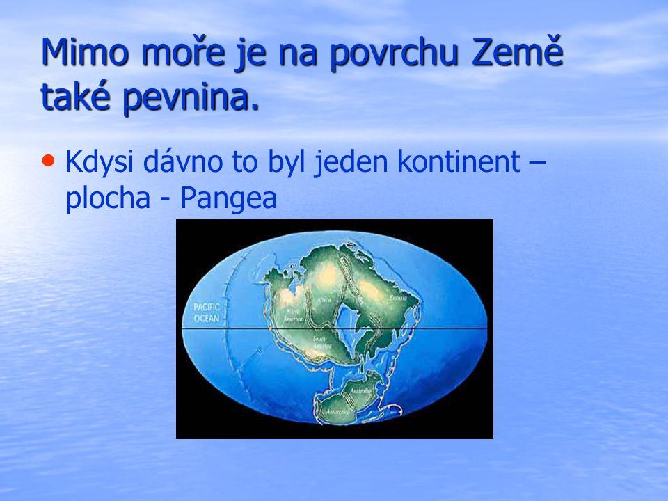 Mimo moře je na povrchu Země také pevnina.
