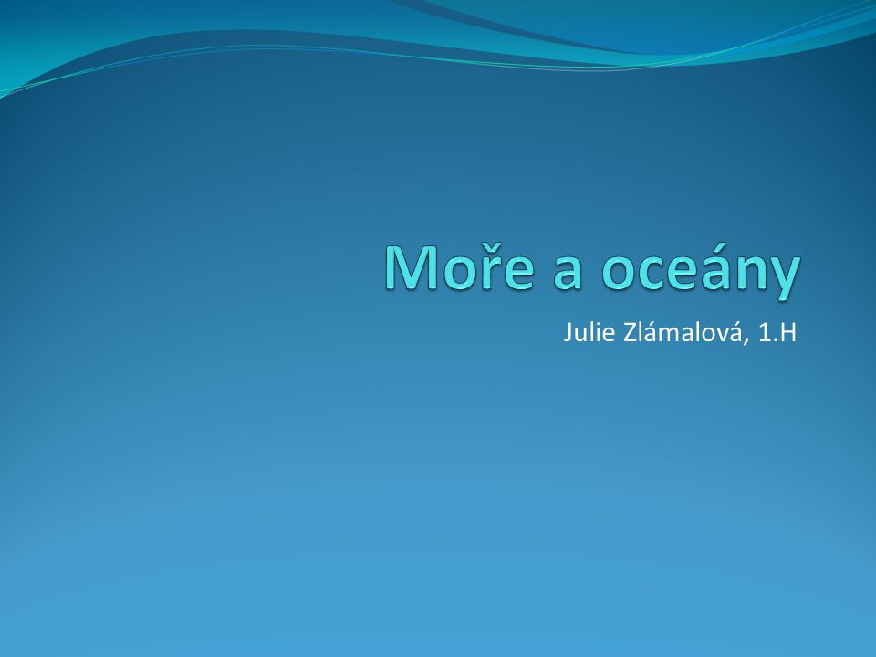 Moře a oceány Julie Zlámalová, 1.H