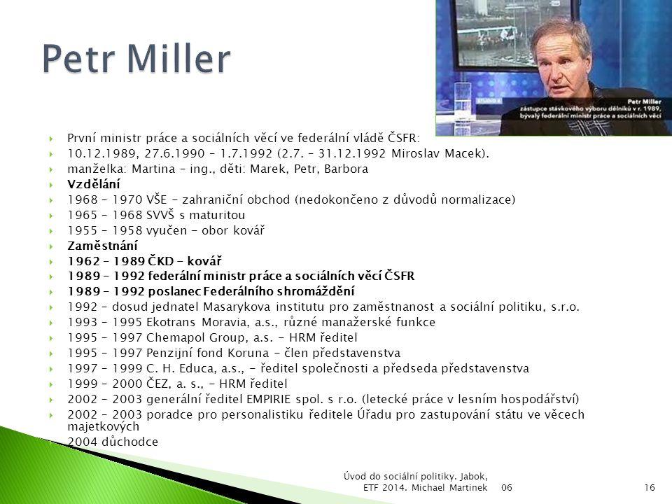 Petr Miller První ministr práce a sociálních věcí ve federální vládě ČSFR: 10.12.1989, 27.6.1990 – 1.7.1992 (2.7. – 31.12.1992 Miroslav Macek).