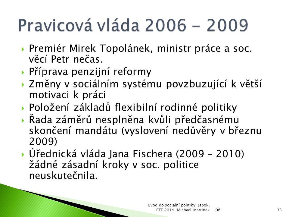 Pravicová vláda 2006 - 2009 Premiér Mirek Topolánek, ministr práce a soc. věcí Petr nečas. Příprava penzijní reformy.