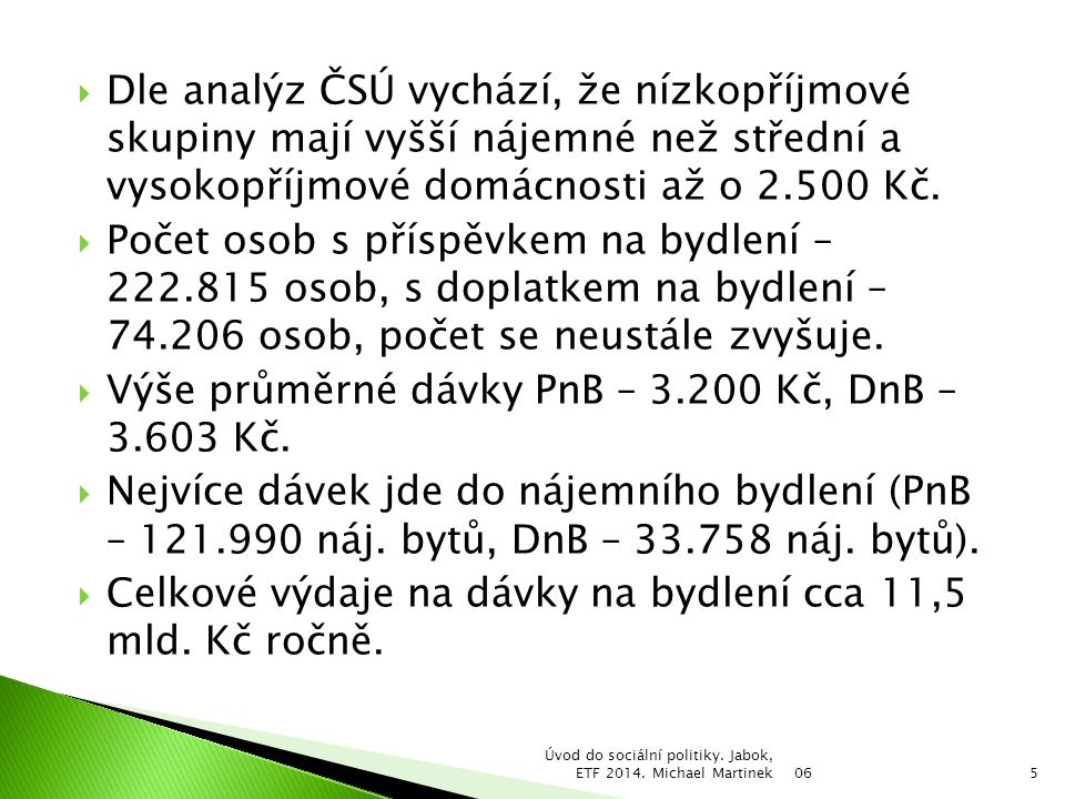 Výše průměrné dávky PnB – 3.200 Kč, DnB – 3.603 Kč.