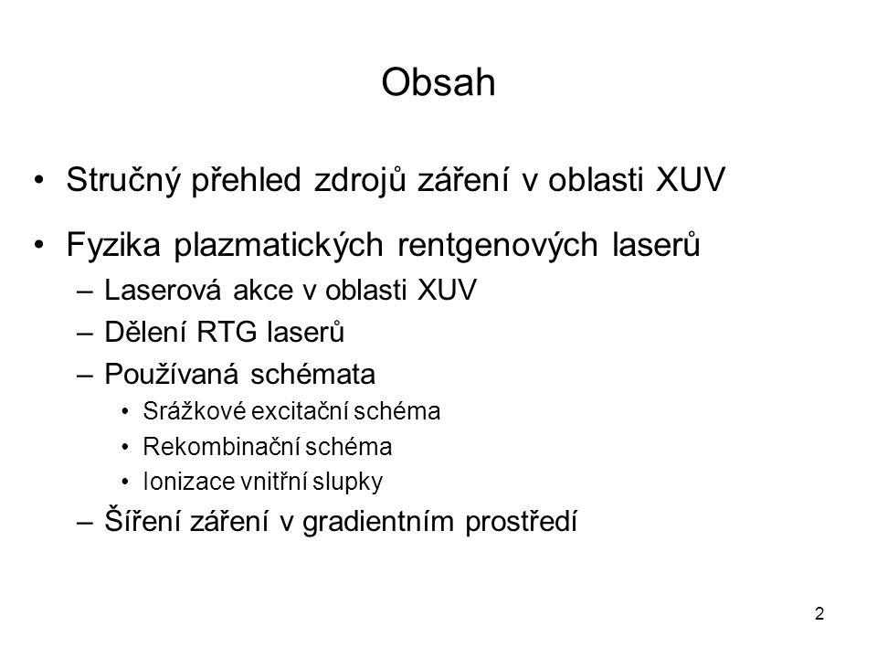 Obsah Stručný přehled zdrojů záření v oblasti XUV