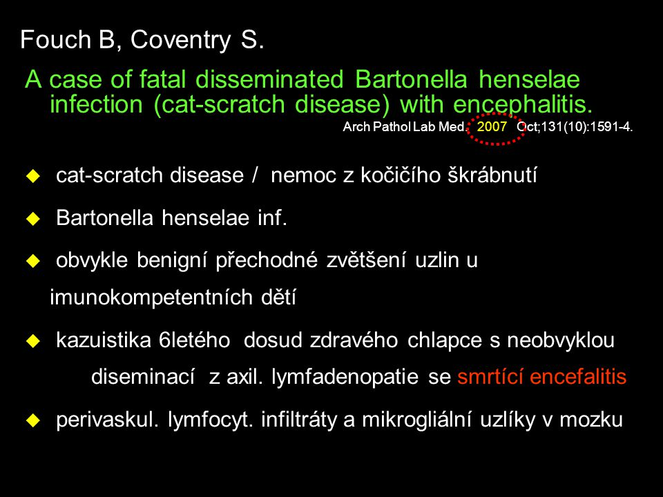 Fouch B, Coventry S. A case of fatal disseminated Bartonella henselae infection (cat-scratch disease) with encephalitis.