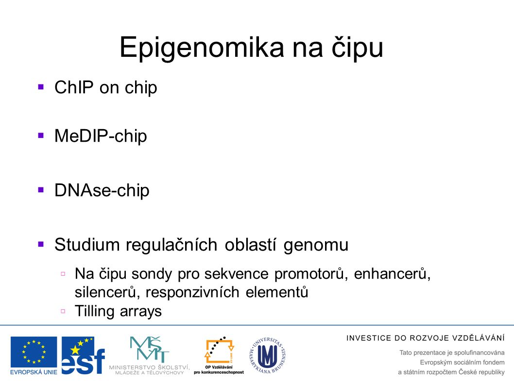 Epigenomika na čipu ChIP on chip MeDIP-chip DNAse-chip