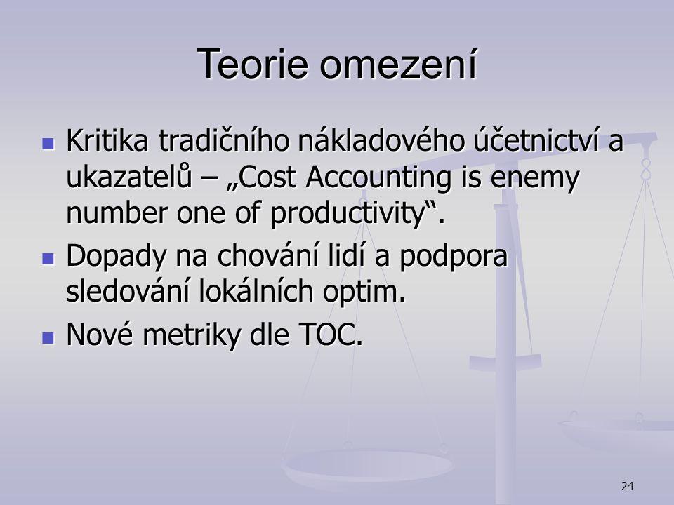 """Teorie omezení Kritika tradičního nákladového účetnictví a ukazatelů – """"Cost Accounting is enemy number one of productivity ."""