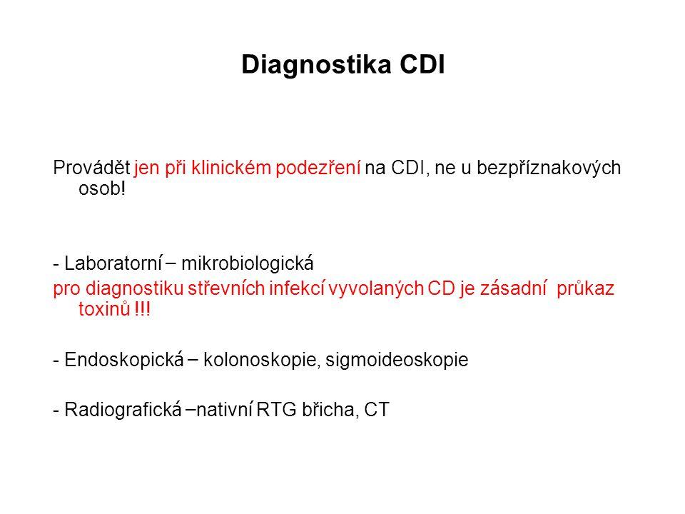 Diagnostika CDI Provádět jen při klinickém podezření na CDI, ne u bezpříznakových osob! - Laboratorní – mikrobiologická.