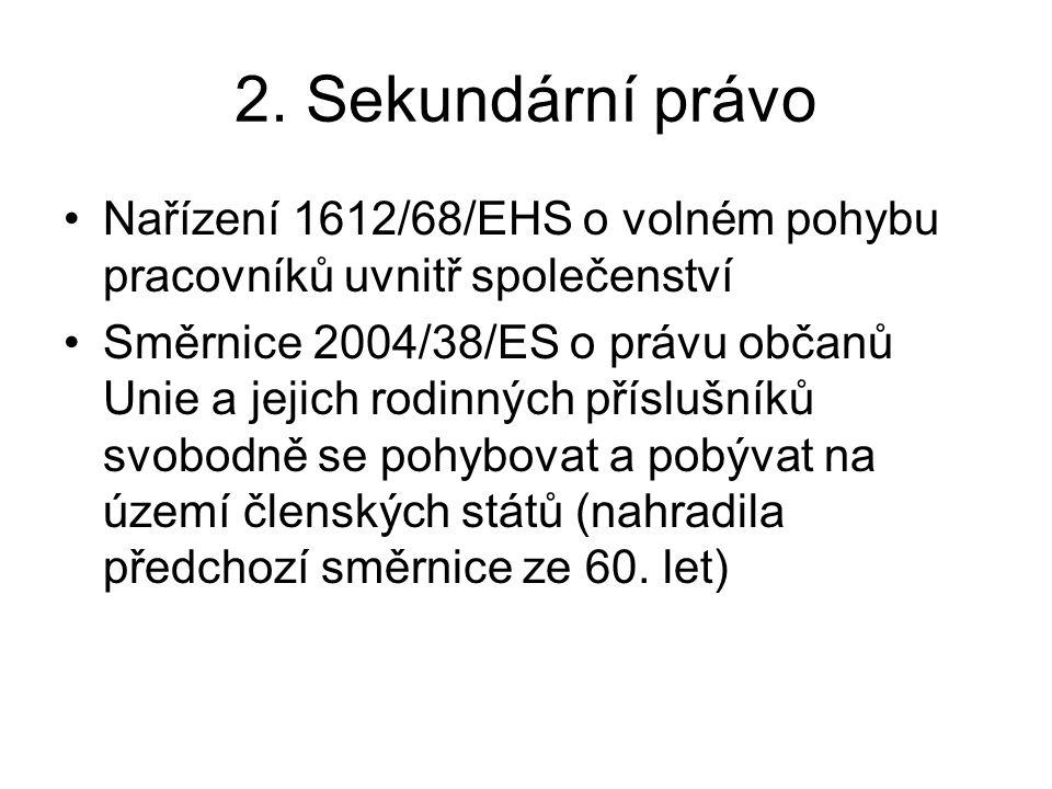 2. Sekundární právo Nařízení 1612/68/EHS o volném pohybu pracovníků uvnitř společenství.