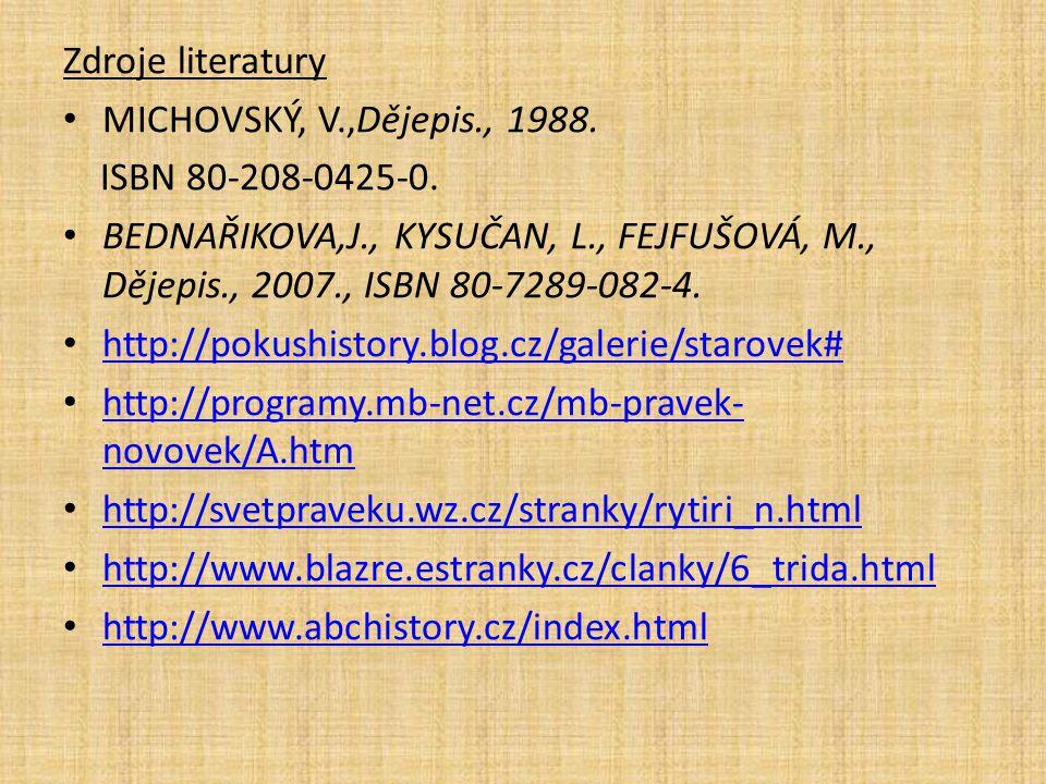 Zdroje literatury MICHOVSKÝ, V.,Dějepis., 1988. ISBN 80-208-0425-0.