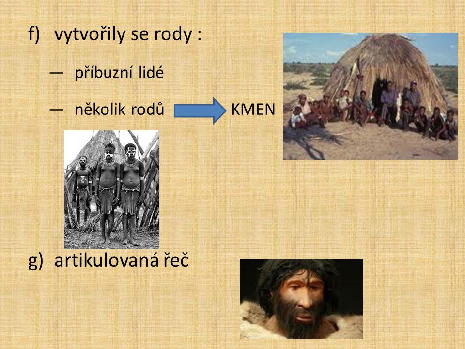 vytvořily se rody : příbuzní lidé několik rodů KMEN artikulovaná řeč