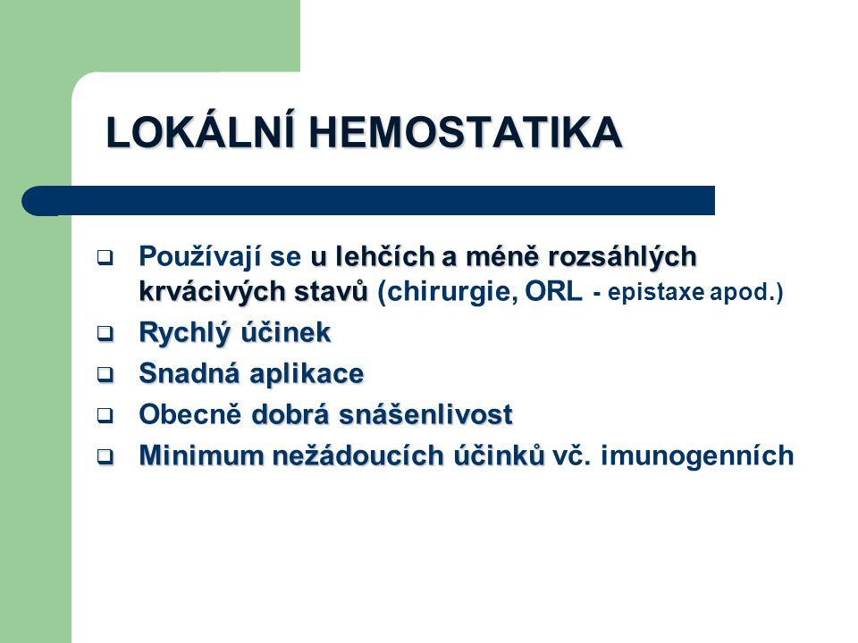 LOKÁLNÍ HEMOSTATIKA Používají se u lehčích a méně rozsáhlých krvácivých stavů (chirurgie, ORL - epistaxe apod.)