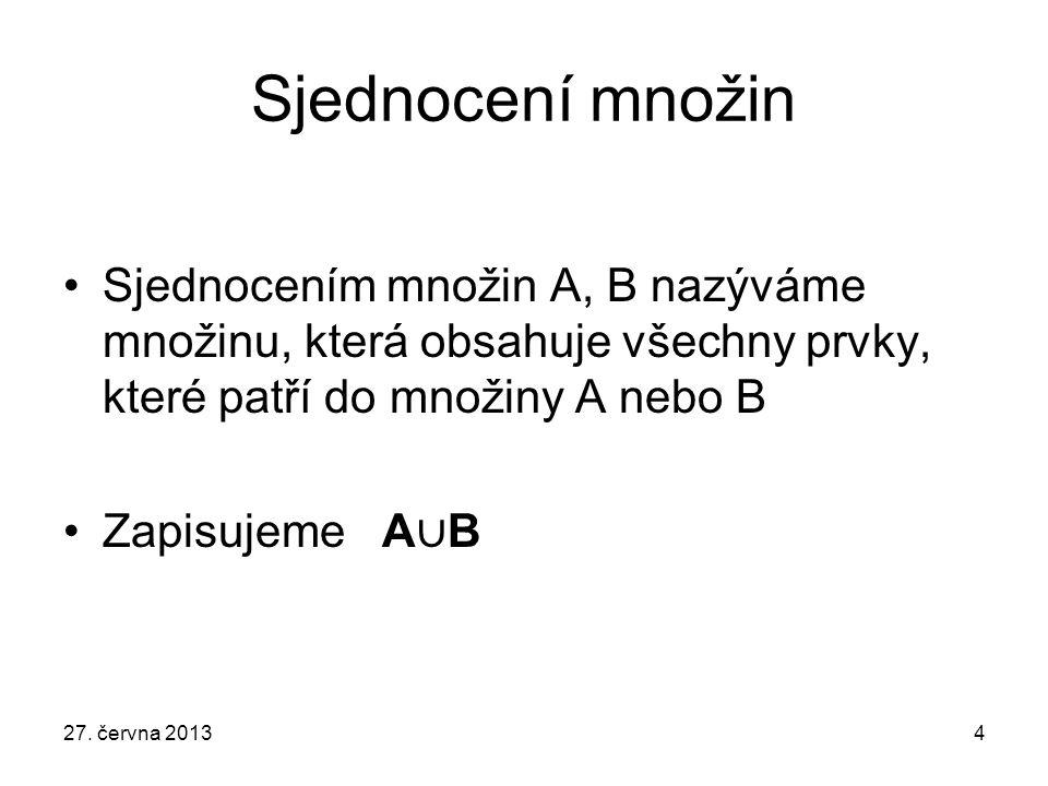 Sjednocení množin Sjednocením množin A, B nazýváme množinu, která obsahuje všechny prvky, které patří do množiny A nebo B.