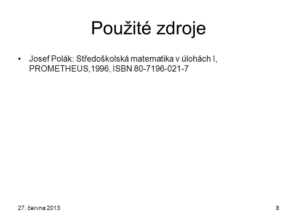 Použité zdroje Josef Polák: Středoškolská matematika v úlohách I, PROMETHEUS,1996, ISBN 80-7196-021-7.